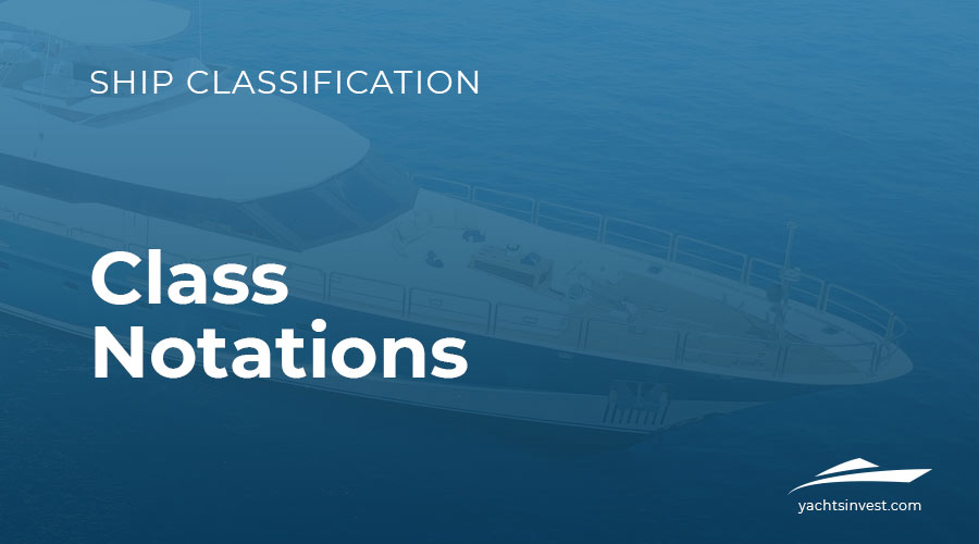Class Notations on Yachts – Classification Guide | Yachts Invest